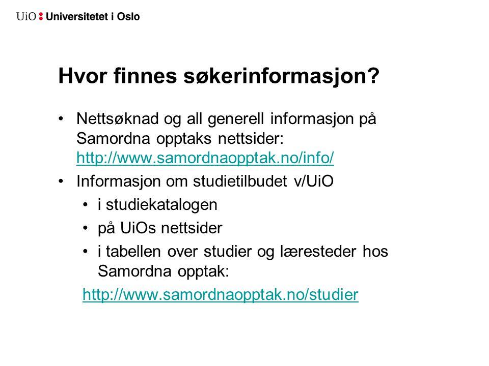 Hvor finnes søkerinformasjon? •Nettsøknad og all generell informasjon på Samordna opptaks nettsider: http://www.samordnaopptak.no/info/ http://www.sam