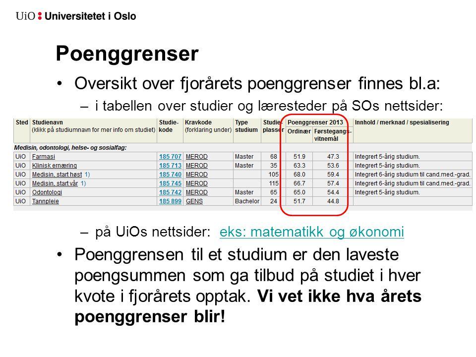 Poenggrenser •Oversikt over fjorårets poenggrenser finnes bl.a: –i tabellen over studier og læresteder på SOs nettsider: –på UiOs nettsider: eks: mate