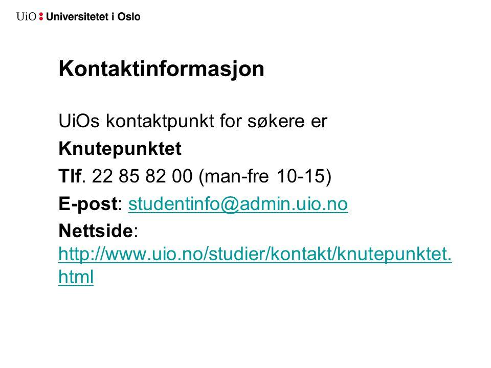 Kontaktinformasjon UiOs kontaktpunkt for søkere er Knutepunktet Tlf. 22 85 82 00 (man-fre 10-15) E-post: studentinfo@admin.uio.nostudentinfo@admin.uio
