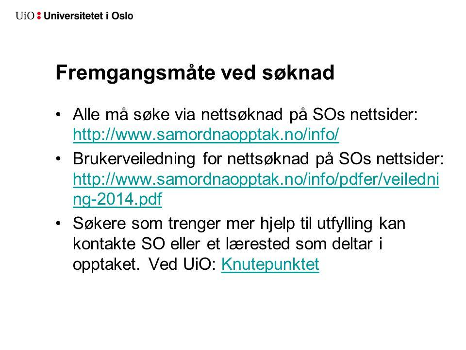 Fremgangsmåte ved søknad •Alle må søke via nettsøknad på SOs nettsider: http://www.samordnaopptak.no/info/ http://www.samordnaopptak.no/info/ •Brukerv