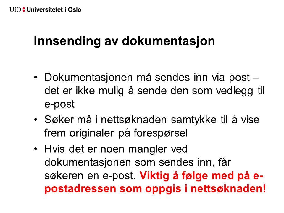Innsending av dokumentasjon •Dokumentasjonen må sendes inn via post – det er ikke mulig å sende den som vedlegg til e-post •Søker må i nettsøknaden sa