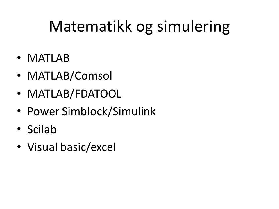 Matematikk og simulering • MATLAB • MATLAB/Comsol • MATLAB/FDATOOL • Power Simblock/Simulink • Scilab • Visual basic/excel