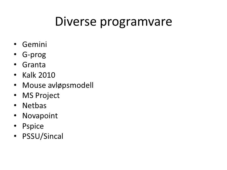 Diverse programvare • Gemini • G-prog • Granta • Kalk 2010 • Mouse avløpsmodell • MS Project • Netbas • Novapoint • Pspice • PSSU/Sincal