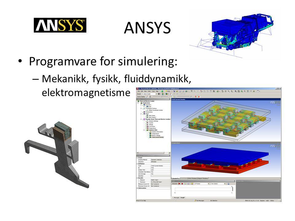 ANSYS • Programvare for simulering: – Mekanikk, fysikk, fluiddynamikk, elektromagnetisme