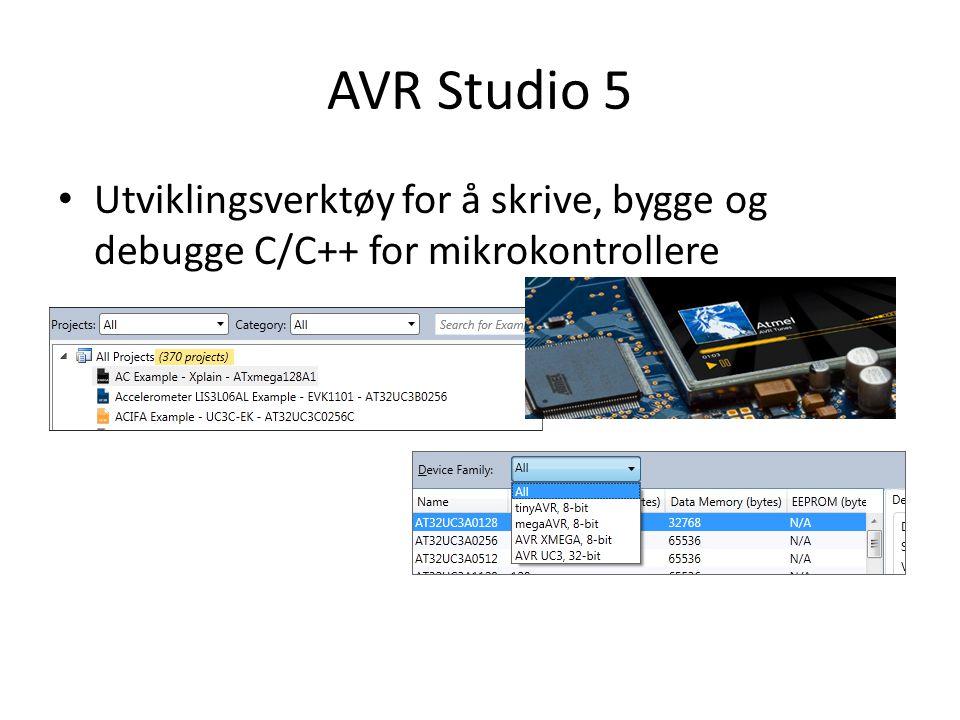 AVR Studio 5 • Utviklingsverktøy for å skrive, bygge og debugge C/C++ for mikrokontrollere