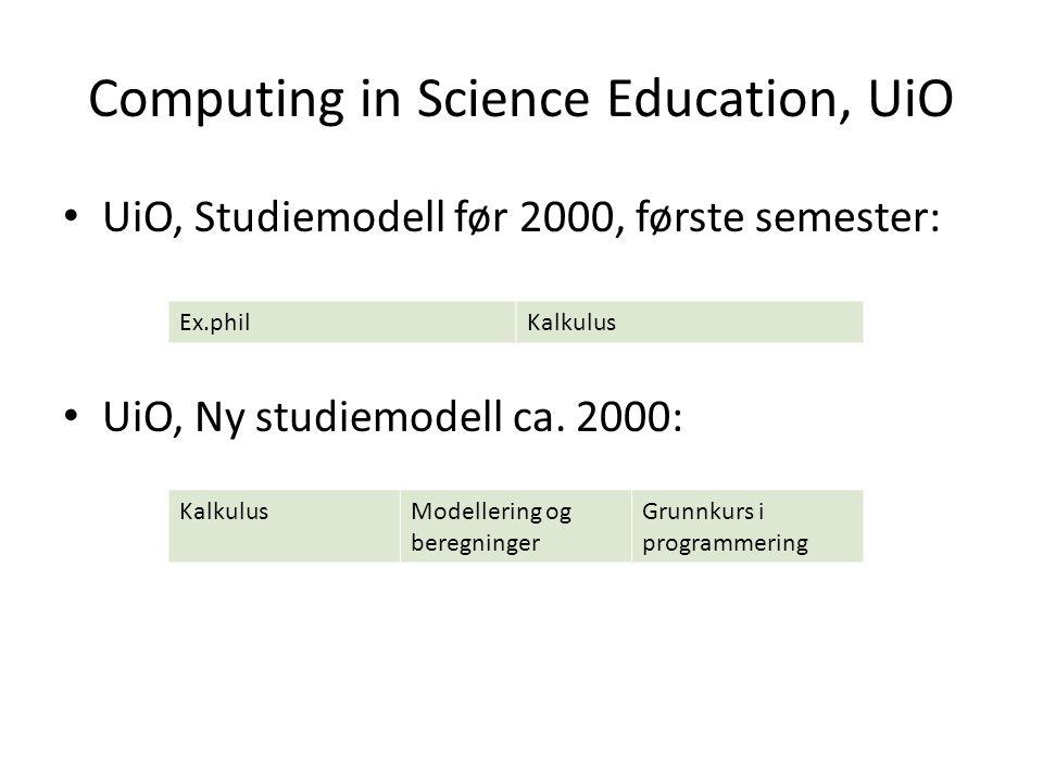 Computing in Science Education, UiO • UiO, Studiemodell før 2000, første semester: • UiO, Ny studiemodell ca.
