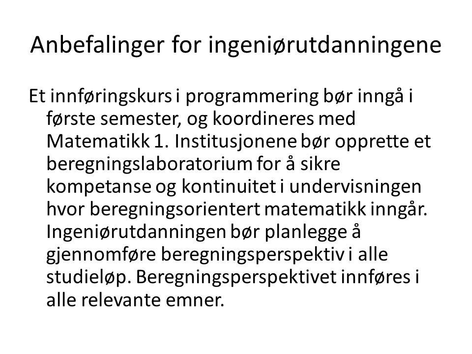 Anbefalinger for ingeniørutdanningene Et innføringskurs i programmering bør inngå i første semester, og koordineres med Matematikk 1.