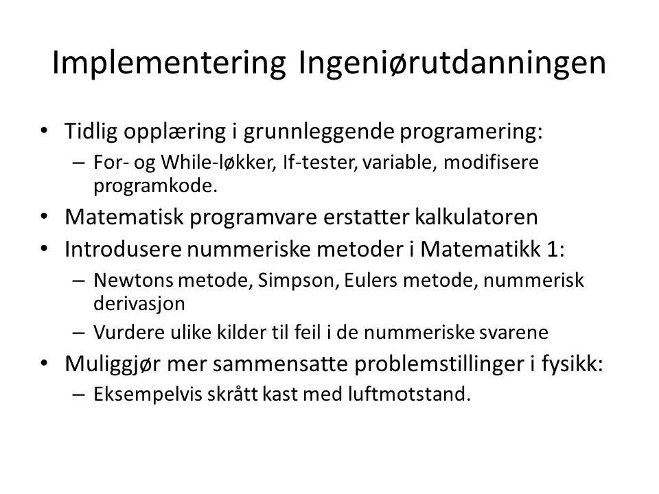 Implementering Ingeniørutdanningen • Tidlig opplæring i grunnleggende programering: – For- og While-løkker, If-tester, variable, modifisere programkode.