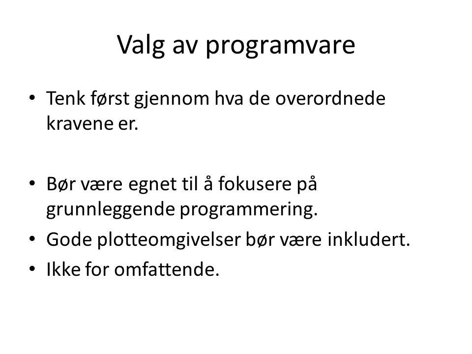 Valg av programvare • Tenk først gjennom hva de overordnede kravene er.
