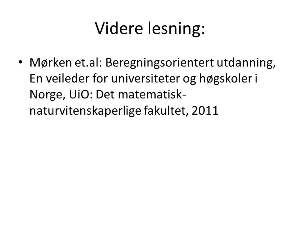 Videre lesning: • Mørken et.al: Beregningsorientert utdanning, En veileder for universiteter og høgskoler i Norge, UiO: Det matematisk- naturvitenskaperlige fakultet, 2011