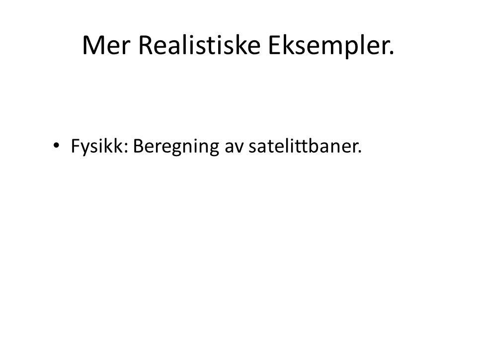 Mer Realistiske Eksempler. • Fysikk: Beregning av satelittbaner.