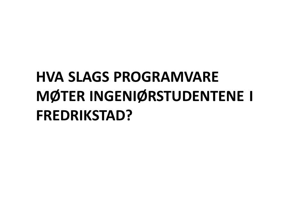 HVA SLAGS PROGRAMVARE MØTER INGENIØRSTUDENTENE I FREDRIKSTAD?