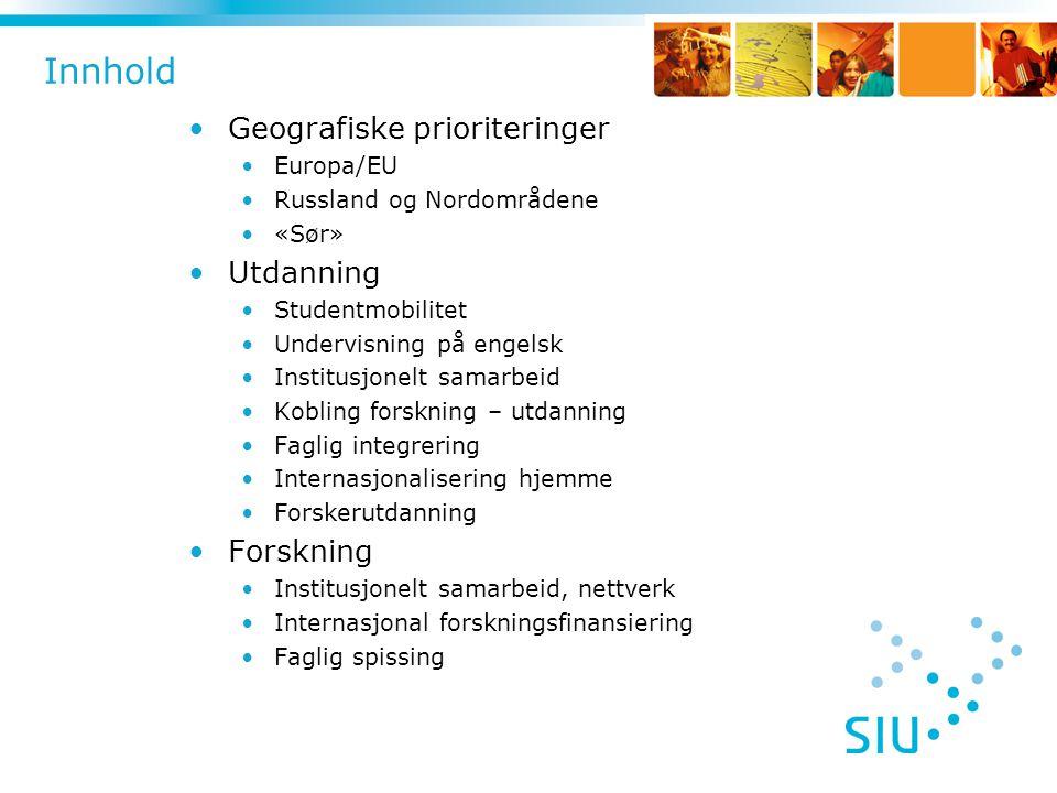 Innhold •Geografiske prioriteringer •Europa/EU •Russland og Nordområdene •«Sør» •Utdanning •Studentmobilitet •Undervisning på engelsk •Institusjonelt