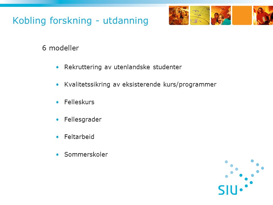 Kobling forskning - utdanning 6 modeller •Rekruttering av utenlandske studenter •Kvalitetssikring av eksisterende kurs/programmer •Felleskurs •Fellesg