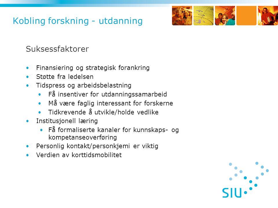 Kobling forskning - utdanning Suksessfaktorer •Finansiering og strategisk forankring •Støtte fra ledelsen •Tidspress og arbeidsbelastning •Få insentiv