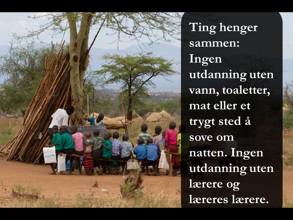 Ting henger sammen: Ingen utdanning uten vann, toaletter, mat eller et trygt sted å sove om natten.