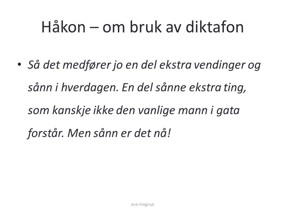 Håkon – om bruk av diktafon • Så det medfører jo en del ekstra vendinger og sånn i hverdagen.
