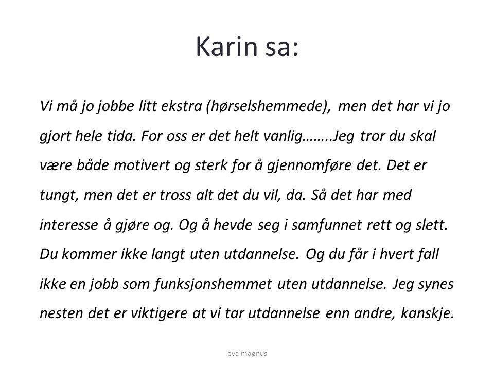 Karin sa: Vi må jo jobbe litt ekstra (hørselshemmede), men det har vi jo gjort hele tida.