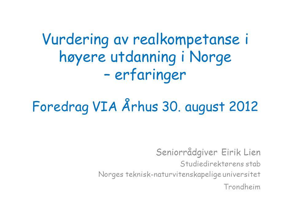Vurdering av realkompetanse i høyere utdanning i Norge – erfaringer Foredrag VIA Århus 30.