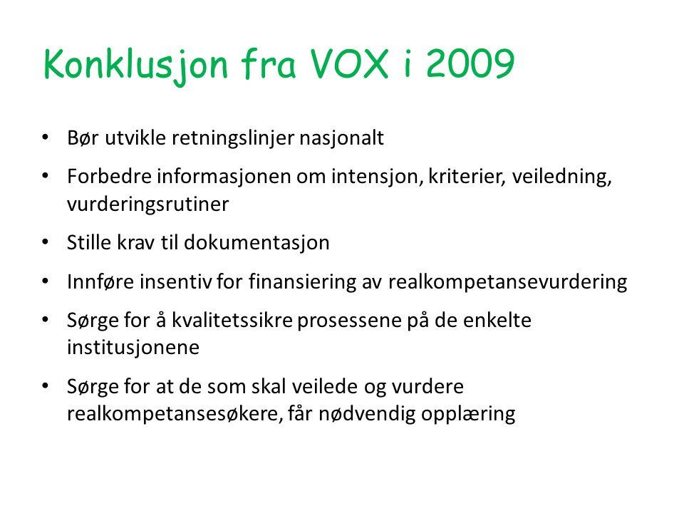 Konklusjon fra VOX i 2009 • Bør utvikle retningslinjer nasjonalt • Forbedre informasjonen om intensjon, kriterier, veiledning, vurderingsrutiner • Stille krav til dokumentasjon • Innføre insentiv for finansiering av realkompetansevurdering • Sørge for å kvalitetssikre prosessene på de enkelte institusjonene • Sørge for at de som skal veilede og vurdere realkompetansesøkere, får nødvendig opplæring