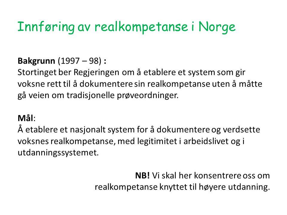 Innføring av realkompetanse i Norge Bakgrunn (1997 – 98) : Stortinget ber Regjeringen om å etablere et system som gir voksne rett til å dokumentere sin realkompetanse uten å måtte gå veien om tradisjonelle prøveordninger.