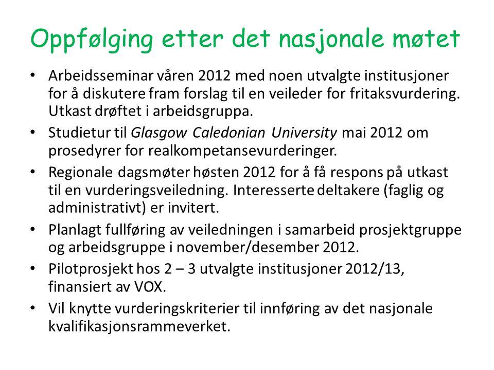 Oppfølging etter det nasjonale møtet • Arbeidsseminar våren 2012 med noen utvalgte institusjoner for å diskutere fram forslag til en veileder for fritaksvurdering.