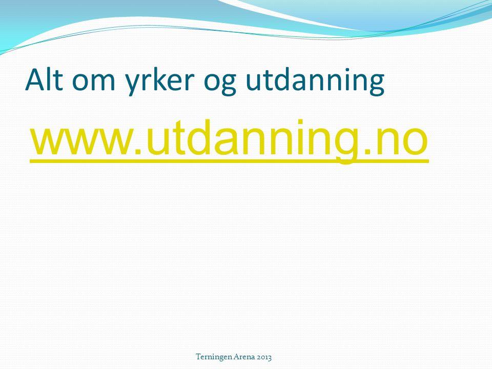 Alt om yrker og utdanning www.utdanning.no Terningen Arena 2013
