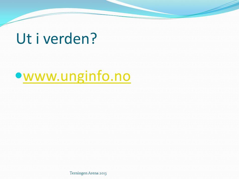 Ut i verden?  www.unginfo.no www.unginfo.no Terningen Arena 2013