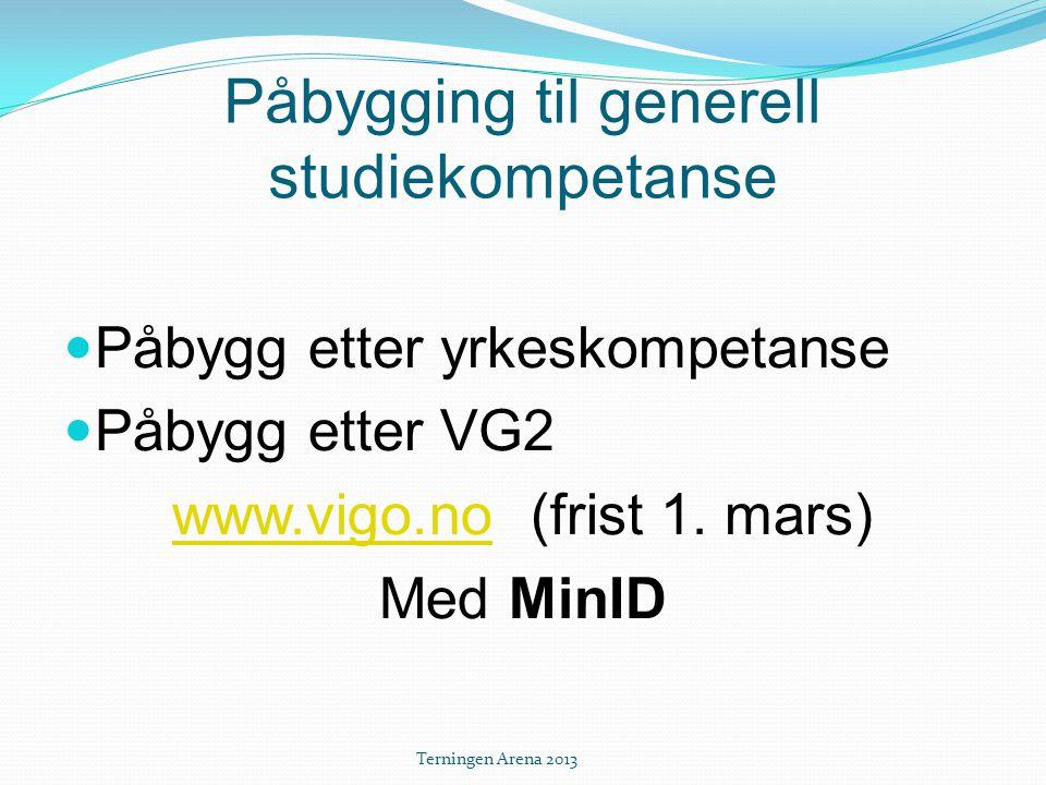 Påbygging til generell studiekompetanse  Påbygg etter yrkeskompetanse  Påbygg etter VG2 www.vigo.nowww.vigo.no (frist 1. mars) Med MinID Terningen A