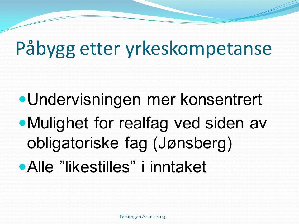 """Påbygg etter yrkeskompetanse  Undervisningen mer konsentrert  Mulighet for realfag ved siden av obligatoriske fag (Jønsberg)  Alle """"likestilles"""" i"""