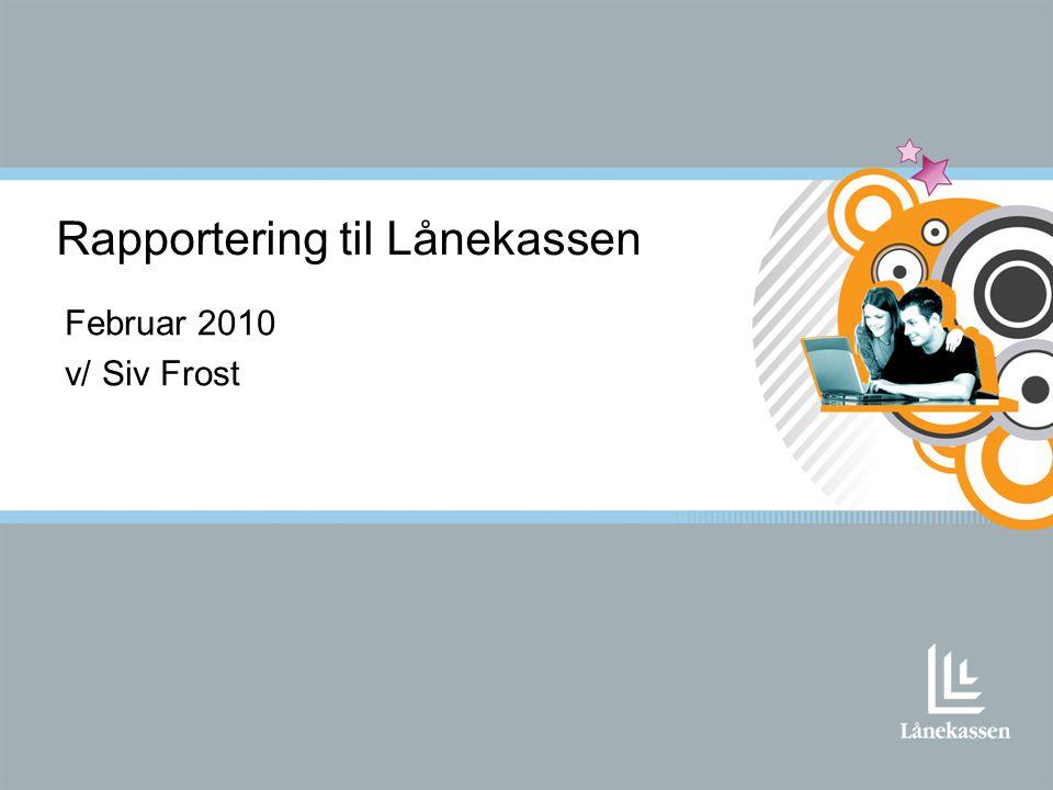 Februar 2010 v/ Siv Frost Rapportering til Lånekassen