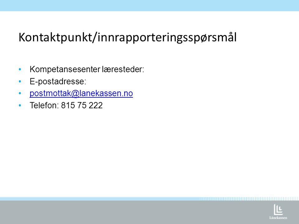 Kontaktpunkt/innrapporteringsspørsmål •Kompetansesenter læresteder: •E-postadresse: •postmottak@lanekassen.nopostmottak@lanekassen.no •Telefon: 815 75 222