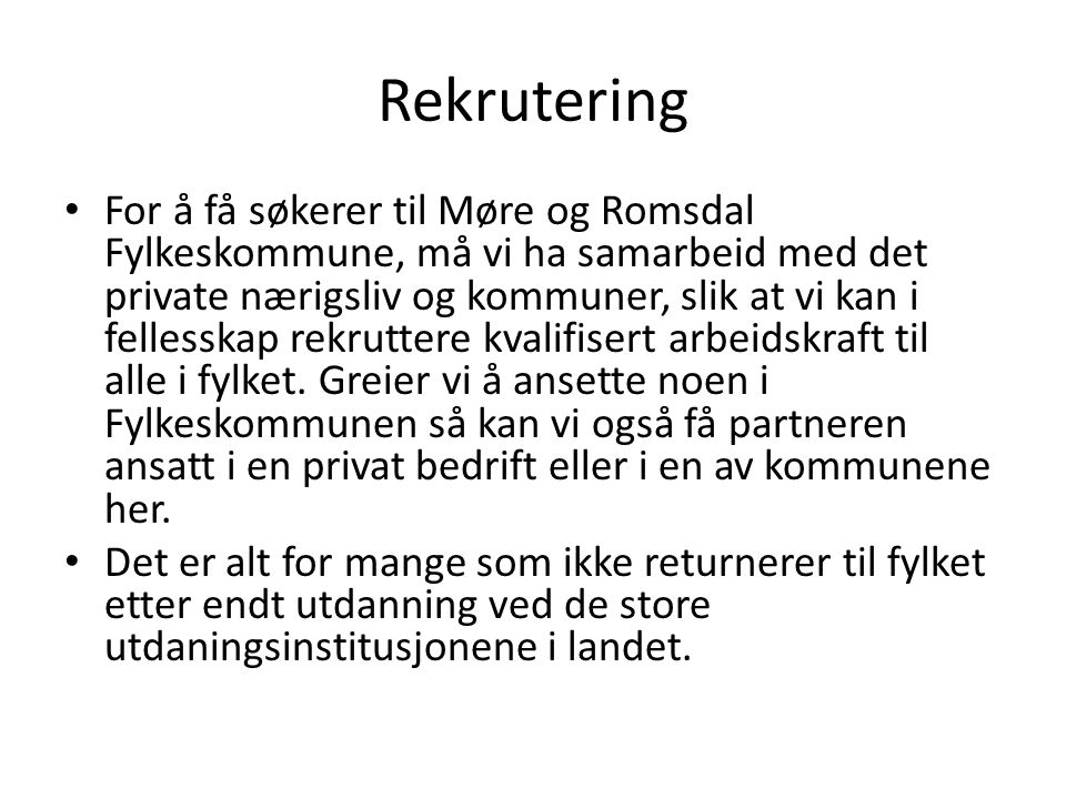Rekrutering • For å få søkerer til Møre og Romsdal Fylkeskommune, må vi ha samarbeid med det private nærigsliv og kommuner, slik at vi kan i fellesskap rekruttere kvalifisert arbeidskraft til alle i fylket.
