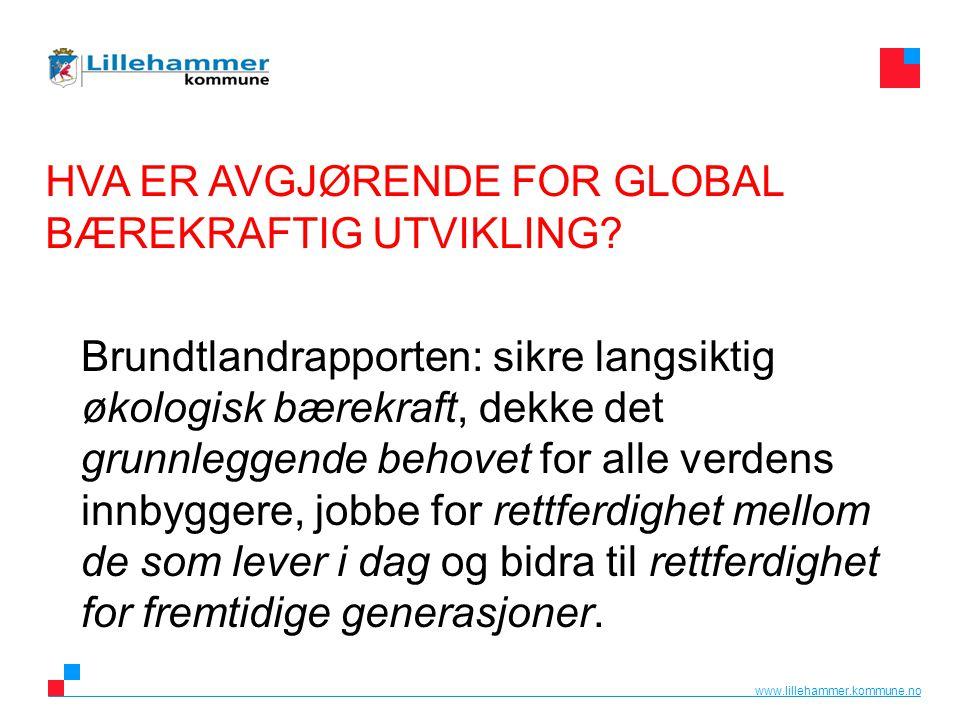 www.lillehammer.kommune.no Brundtlandrapporten: sikre langsiktig økologisk bærekraft, dekke det grunnleggende behovet for alle verdens innbyggere, job