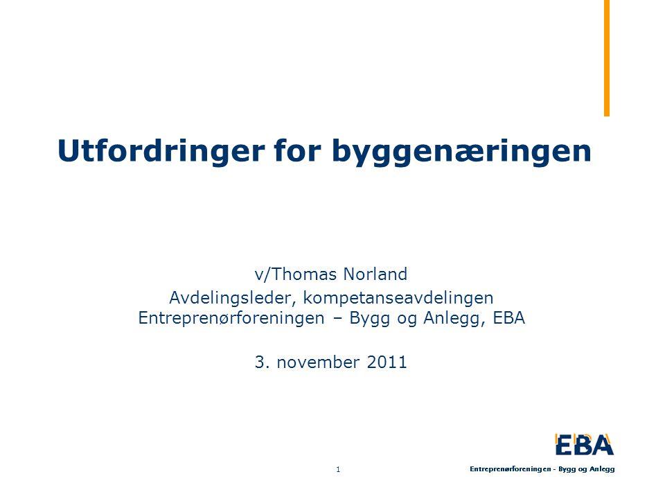 Utfordringer for byggenæringen v/Thomas Norland Avdelingsleder, kompetanseavdelingen Entreprenørforeningen – Bygg og Anlegg, EBA 3.