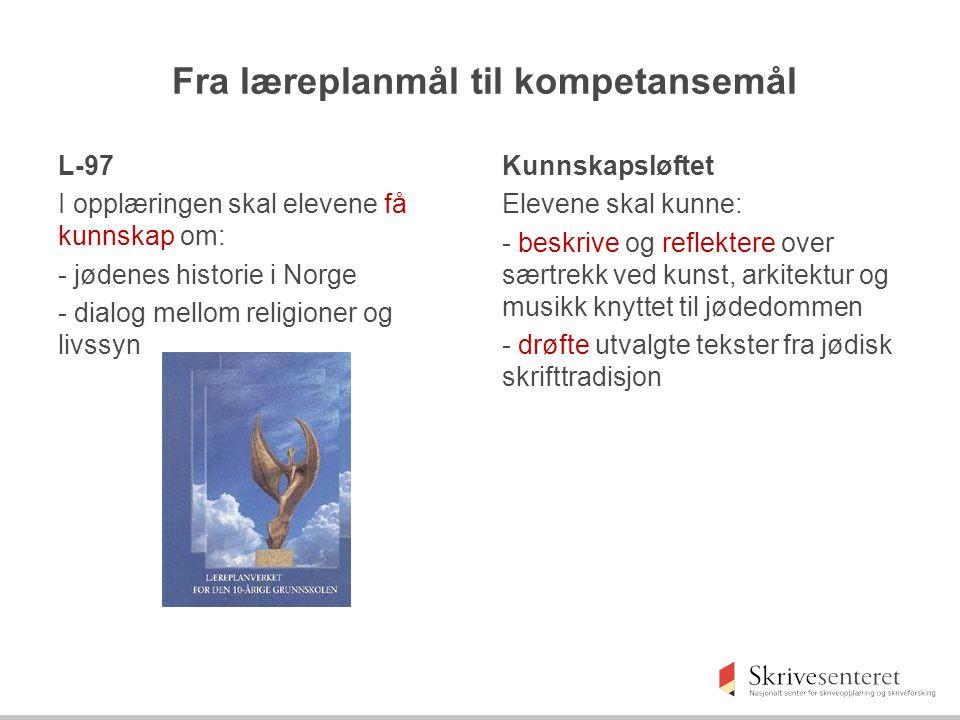 Fra læreplanmål til kompetansemål L-97 I opplæringen skal elevene få kunnskap om: - jødenes historie i Norge - dialog mellom religioner og livssyn Kun
