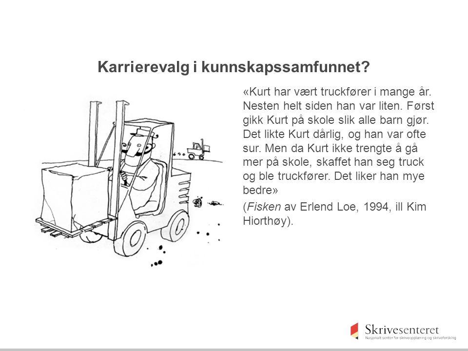 Karrierevalg i kunnskapssamfunnet? «Kurt har vært truckfører i mange år. Nesten helt siden han var liten. Først gikk Kurt på skole slik alle barn gjør