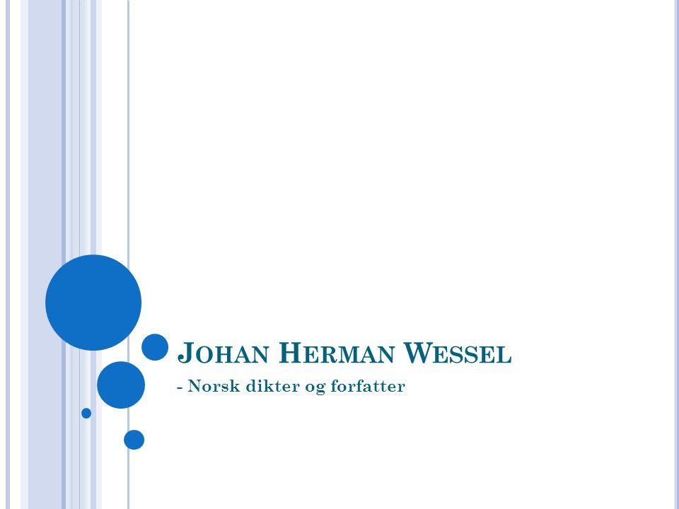 J OHAN H ERMAN W ESSEL - Norsk dikter og forfatter