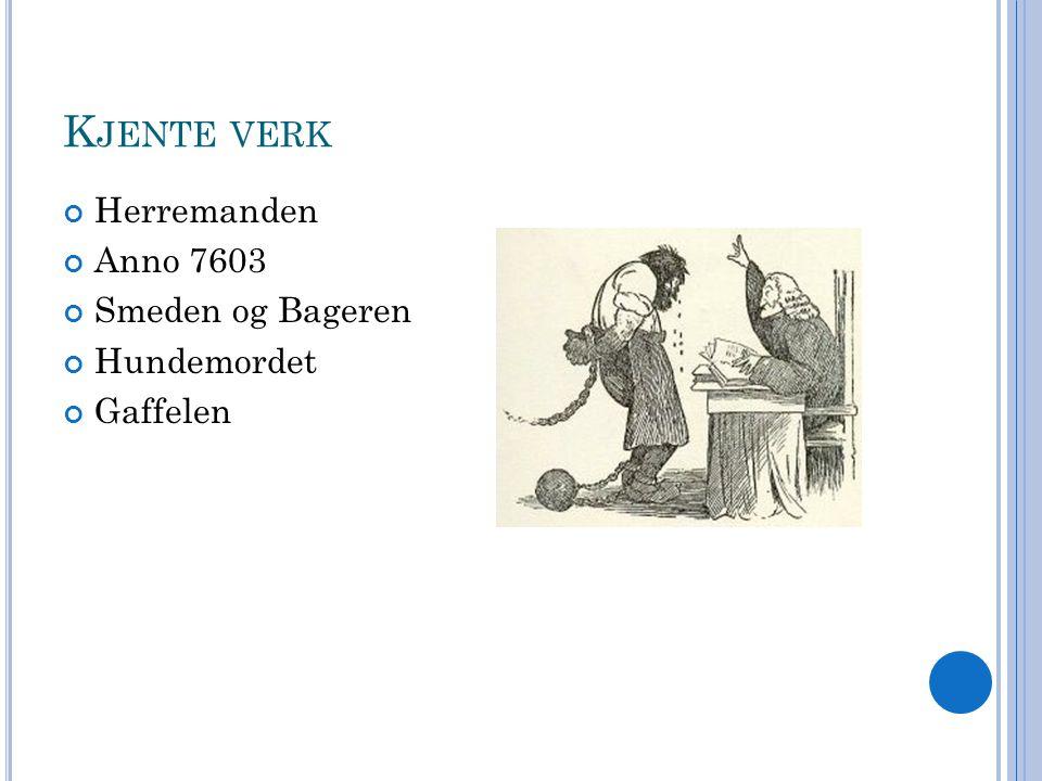 K JENTE VERK Herremanden Anno 7603 Smeden og Bageren Hundemordet Gaffelen