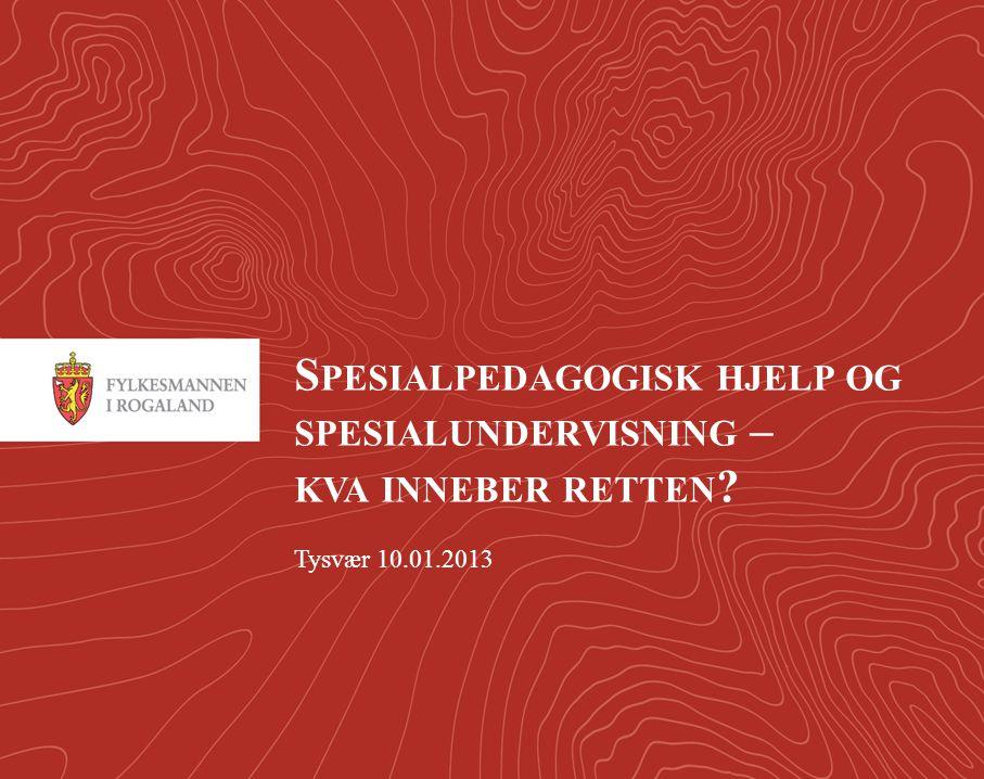 1 S PESIALPEDAGOGISK HJELP OG SPESIALUNDERVISNING – KVA INNEBER RETTEN Tysvær 10.01.2013