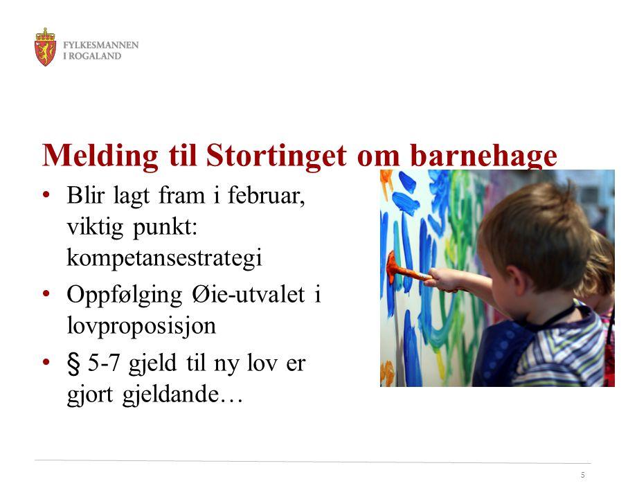 5 Melding til Stortinget om barnehage • Blir lagt fram i februar, viktig punkt: kompetansestrategi • Oppfølging Øie-utvalet i lovproposisjon • § 5-7 gjeld til ny lov er gjort gjeldande…