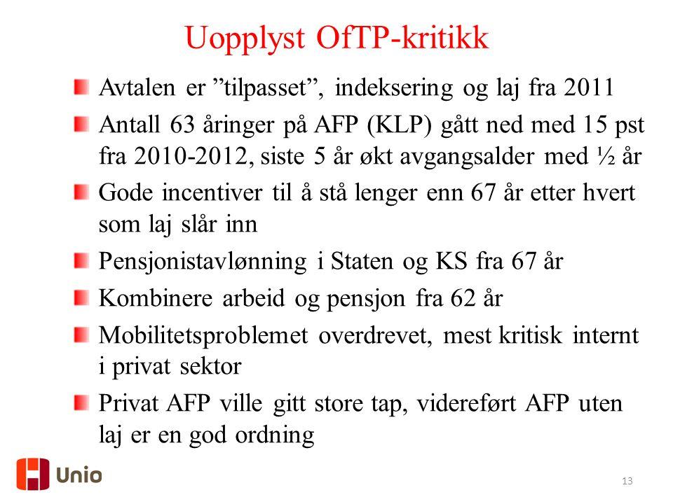"""13 Uopplyst OfTP-kritikk Avtalen er """"tilpasset"""", indeksering og laj fra 2011 Antall 63 åringer på AFP (KLP) gått ned med 15 pst fra 2010-2012, siste 5"""
