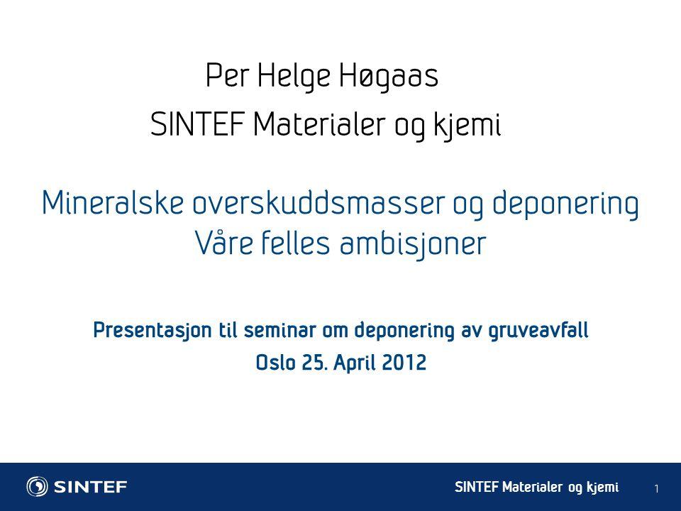 SINTEF Materialer og kjemi Per Helge Høgaas SINTEF Materialer og kjemi 1 Presentasjon til seminar om deponering av gruveavfall Oslo 25. April 2012 Min