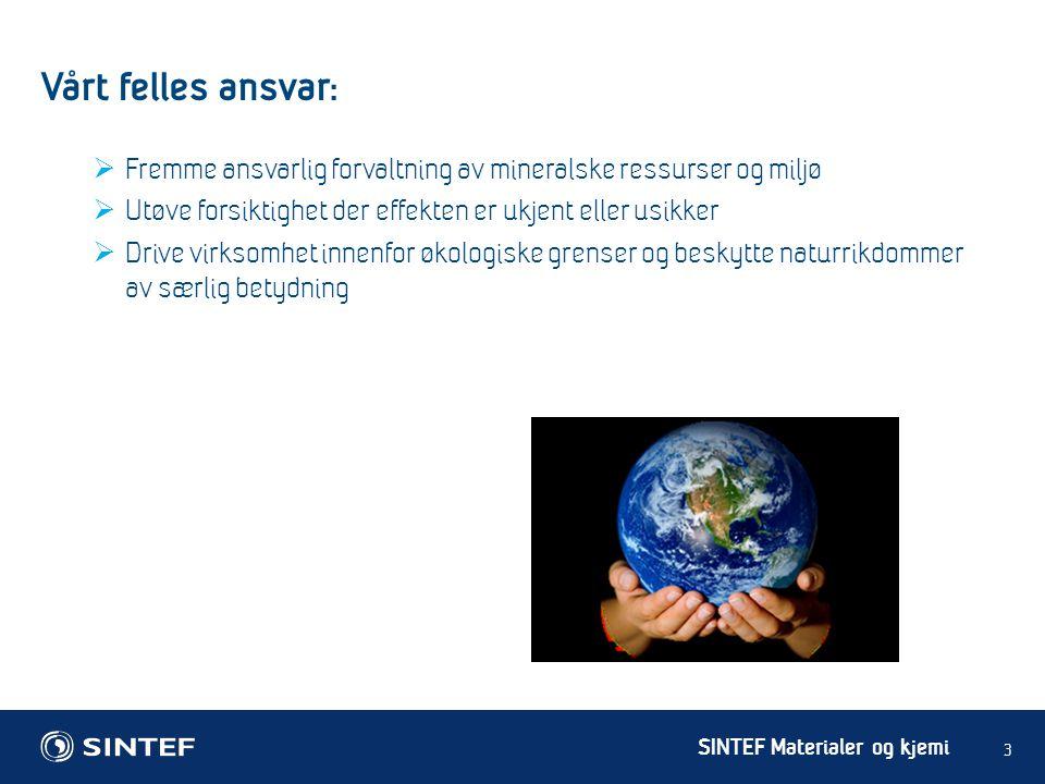 SINTEF Materialer og kjemi Vårt felles ansvar: 3  Fremme ansvarlig forvaltning av mineralske ressurser og miljø  Utøve forsiktighet der effekten er