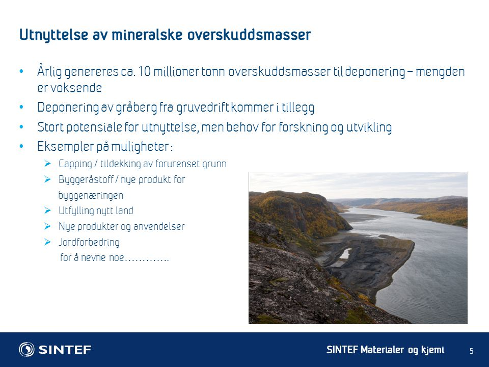 SINTEF Materialer og kjemi Utnyttelse av mineralske overskuddsmasser 5 • Årlig genereres ca. 10 millioner tonn overskuddsmasser til deponering – mengd