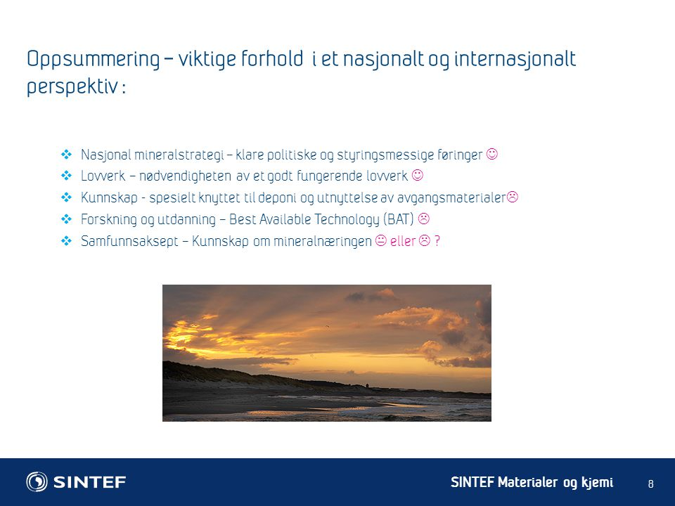 SINTEF Materialer og kjemi Oppsummering – viktige forhold i et nasjonalt og internasjonalt perspektiv : 8  Nasjonal mineralstrategi – klare politiske