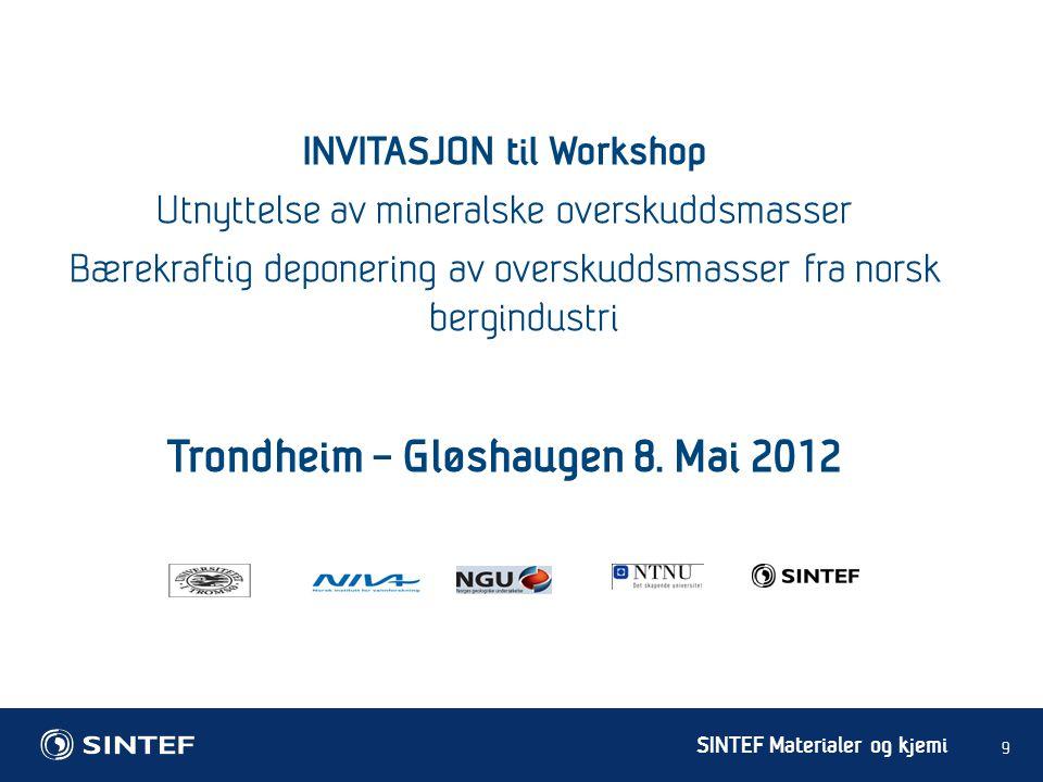 SINTEF Materialer og kjemi 9 INVITASJON til Workshop Utnyttelse av mineralske overskuddsmasser Bærekraftig deponering av overskuddsmasser fra norsk be