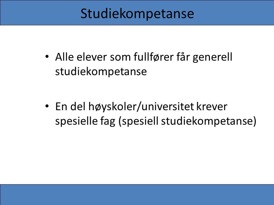 Studiekompetanse • Alle elever som fullfører får generell studiekompetanse • En del høyskoler/universitet krever spesielle fag (spesiell studiekompeta