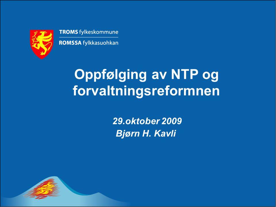 Oppfølging av NTP og forvaltningsreformnen 29.oktober 2009 Bjørn H. Kavli