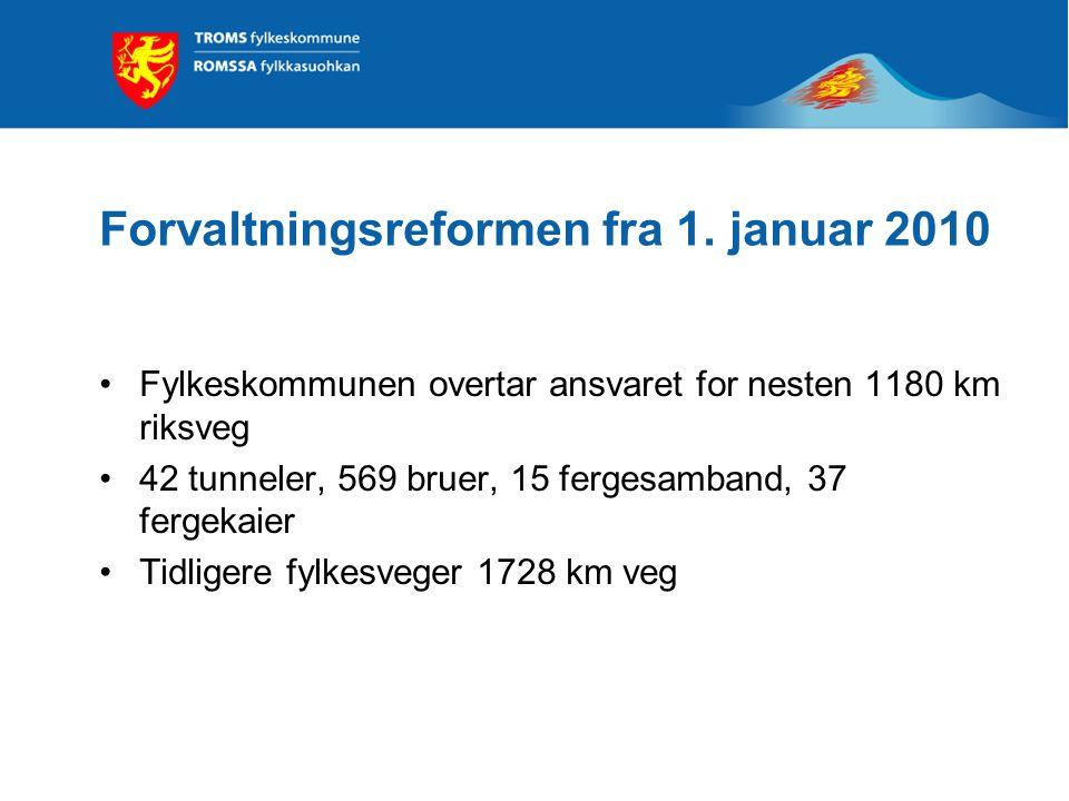 Forvaltningsreformen fra 1. januar 2010 •Fylkeskommunen overtar ansvaret for nesten 1180 km riksveg •42 tunneler, 569 bruer, 15 fergesamband, 37 ferge